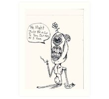 He might be just a cat. Art Print