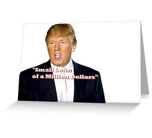 "Trump- ""Small Loan of a Million Dollars Greeting Card"
