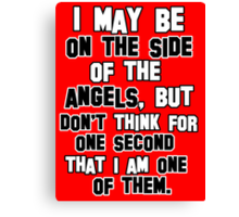 I may be on the side of the angels Canvas Print