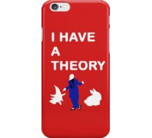 I have a theory iPhone Case/Skin