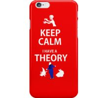 Keep Calm, I have a theory! iPhone Case/Skin