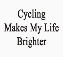 Cycling Makes My Life Brighter by supernova23