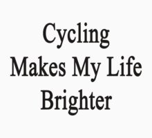 Cycling Makes My Life Brighter by supernova23