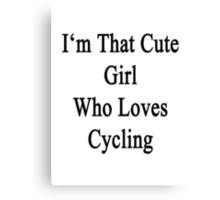 I'm That Cute Girl Who Loves Cycling Canvas Print
