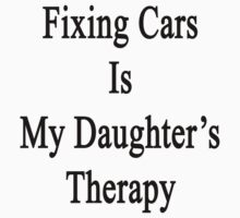 Fixing Cars Is My Daughter's Therapy by supernova23