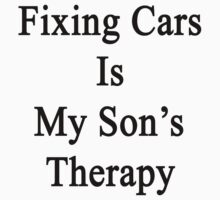 Fixing Cars Is My Son's Therapy by supernova23