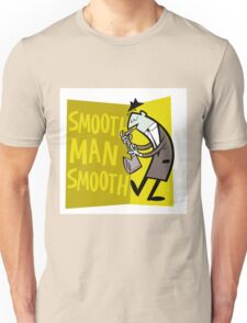Smooth Man Smooth Unisex T-Shirt