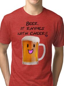 Beer Rhymes with Cheer!! Tri-blend T-Shirt
