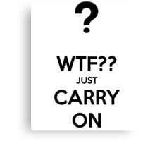 WTF and Carry On Canvas Print