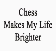 Chess Makes My Life Brighter by supernova23