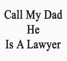 Call My Dad He Is A Lawyer by supernova23
