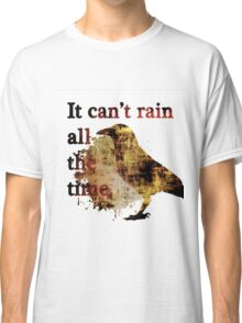 It Can't Rain All The Time Classic T-Shirt
