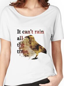 It Can't Rain All The Time Women's Relaxed Fit T-Shirt