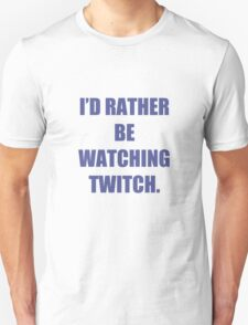 I'd rather be watching Twitch T-Shirt