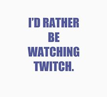 I'd rather be watching Twitch Unisex T-Shirt