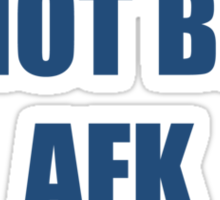 I'd not be AFK right now Sticker