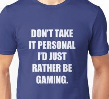 Don't take it personal, I'd just rather be gaming Unisex T-Shirt
