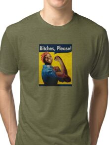 Bitches, Please! Tri-blend T-Shirt