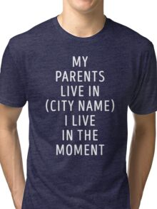 I live in the moment Tri-blend T-Shirt