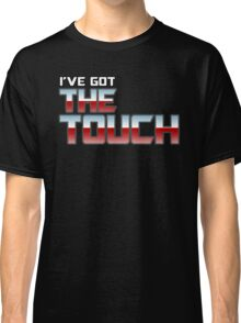 I've Got The Touch! Classic T-Shirt