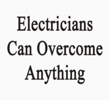 Electricians Can Overcome Anything  by supernova23