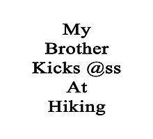 My Brother Kicks Ass At Hiking Photographic Print