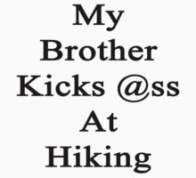 My Brother Kicks Ass At Hiking by supernova23