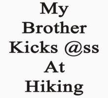 My Brother Kicks Ass At Hiking by supernova23