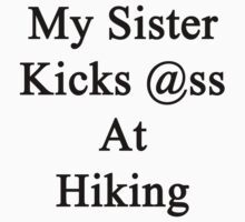 My Sister Kicks Ass At Hiking by supernova23