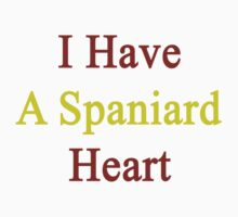 I Have A Spaniard Heart by supernova23