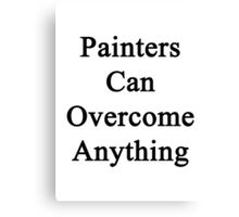 Painters Can Overcome Anything Canvas Print