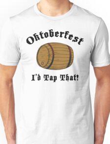Oktoberfest I'd Tap That Unisex T-Shirt