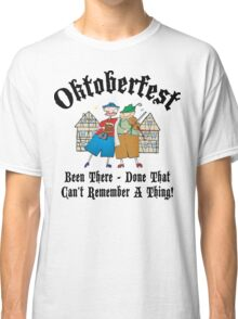 Oktoberfest Been There Done That ... Classic T-Shirt