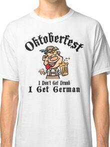 Oktoberfest I Don't Get Drunk I Get German Classic T-Shirt