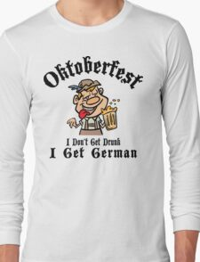 Oktoberfest I Don't Get Drunk I Get German Long Sleeve T-Shirt