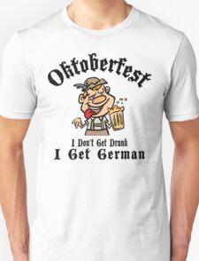 Oktoberfest I Don't Get Drunk I Get German Unisex T-Shirt