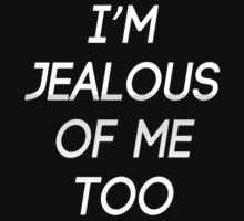 I'm Jealous of me too by kelvclothing