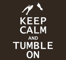 Keep Calm and Tumble On by johnmarinville