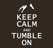 Keep Calm and Tumble On Unisex T-Shirt
