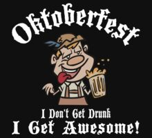 Oktoberfest I Don't Get Drunk I Get Awesome T-Shirt