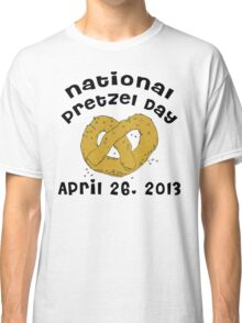National Pretzel Day 2013 Classic T-Shirt