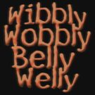 Wibbly Wobbly Belly Welly - T shirt by BlueShift