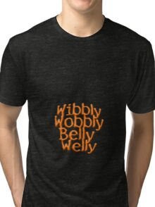 Wibbly Wobbly Belly Welly - T shirt Tri-blend T-Shirt