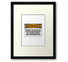 WARNING: PRONE TO LENGHTY DEVOTED PERIODS OF UNWAVERING PROCRASTINATION Framed Print