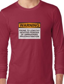 WARNING: PRONE TO LENGHTY DEVOTED PERIODS OF UNWAVERING PROCRASTINATION Long Sleeve T-Shirt