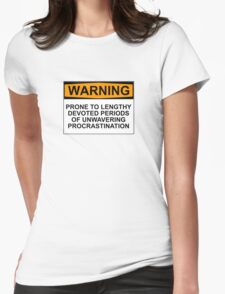WARNING: PRONE TO LENGHTY DEVOTED PERIODS OF UNWAVERING PROCRASTINATION Womens Fitted T-Shirt