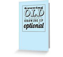 Growing old is mandatory... Greeting Card