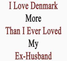 I Love Denmark More Than I Ever Loved My Ex-Husband  by supernova23
