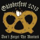 Oktoberfest 2013 Don't Forget The Mustard by HolidayT-Shirts