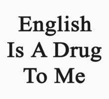 English Is A Drug To Me by supernova23